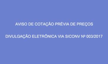 AVISO DE COTAÇÃO PRÉVIA DE PREÇOS – DIVULGAÇÃO ELETRÔNICA VIA SICONV Nº 003/2017.