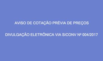 AVISO DE COTAÇÃO PRÉVIA DE PREÇOS – DIVULGAÇÃO ELETRÔNICA VIA SICONV Nº 004/2017.