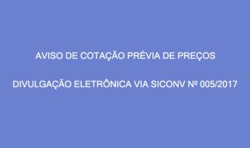 AVISO DE COTAÇÃO PRÉVIA DE PREÇOS – DIVULGAÇÃO ELETRÔNICA VIA SICONV Nº 005/2017.